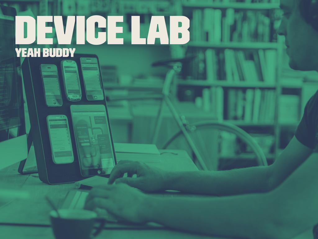 Device Lab Yeah buddy