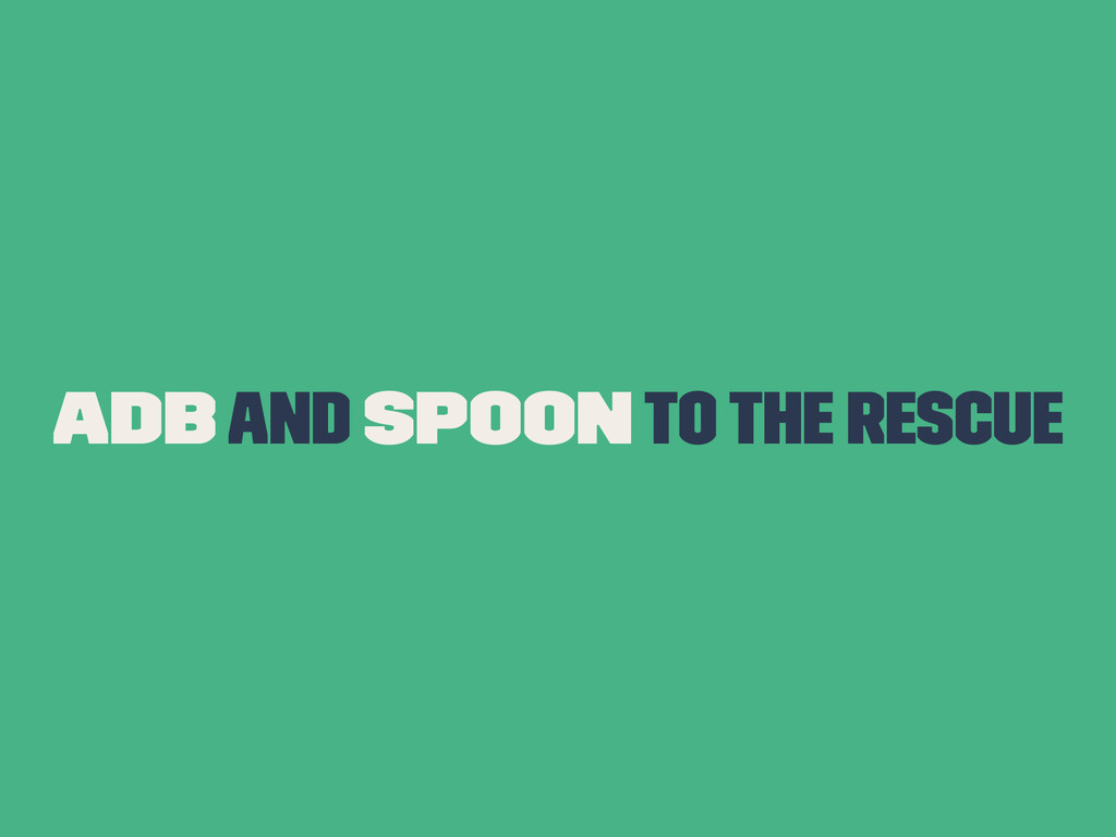 ADB and Spoon To The Rescue