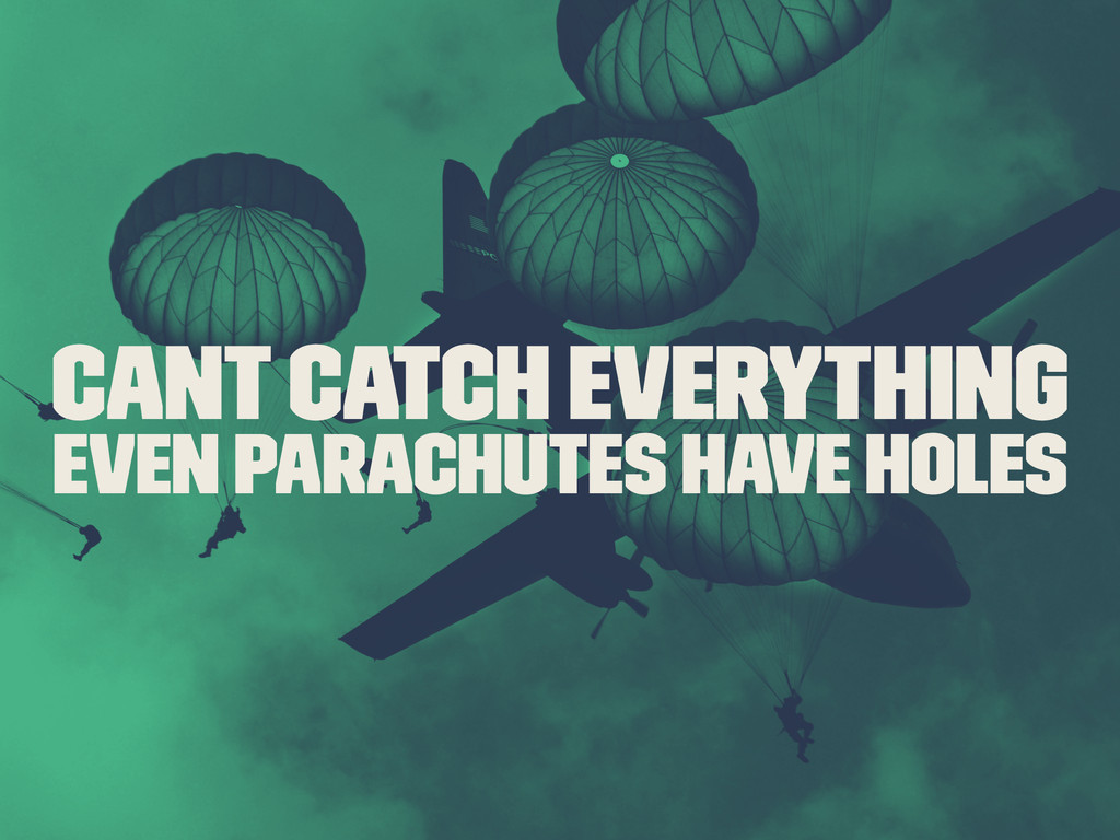 Cant Catch Everything Even Parachutes Have Holes