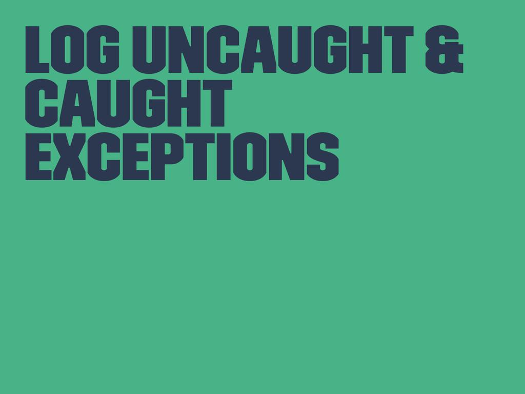 Log uncaught & caught exceptions
