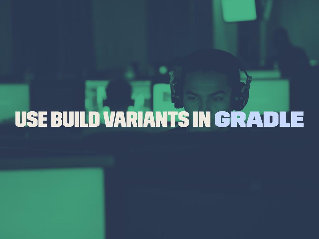 Use build variants in gradle