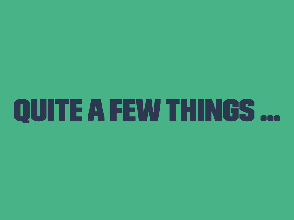 Quite a few things ...