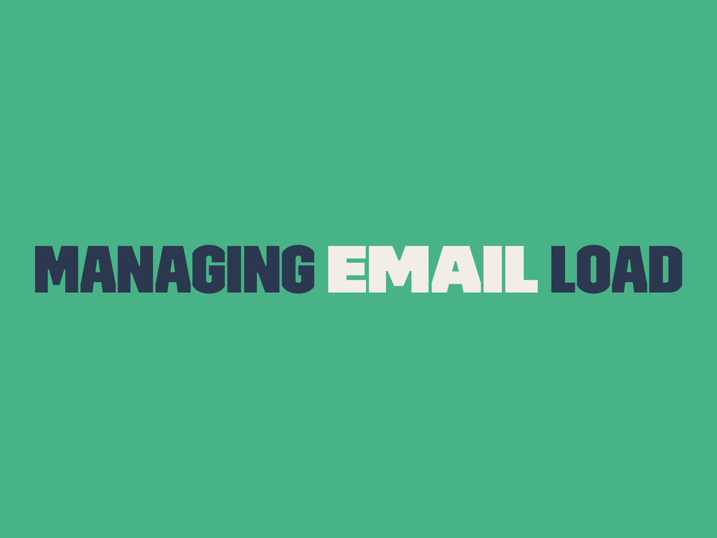 Managing Email Load