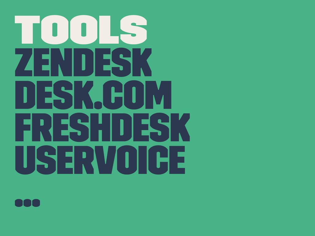 TOOLS ZenDesk Desk.com Freshdesk UserVoice ...