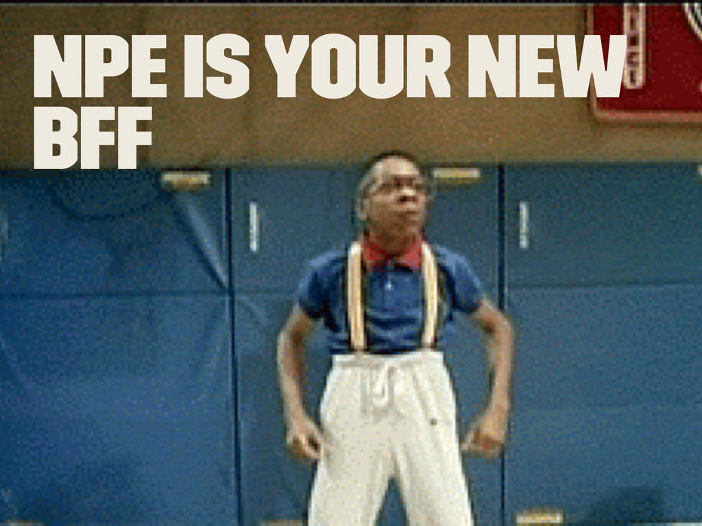 NPE is your new BFF