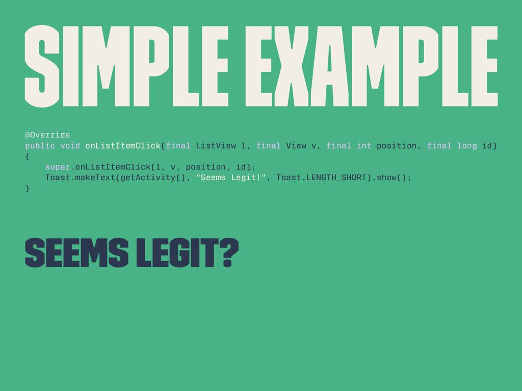 SIMPLE EXAMPLE @Override public void onListItem...