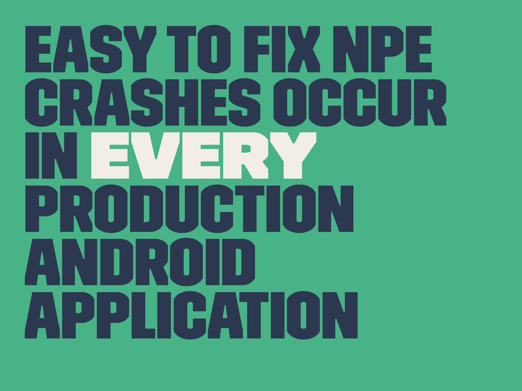 Easy to fix NPE crashes occur in Every Productio...