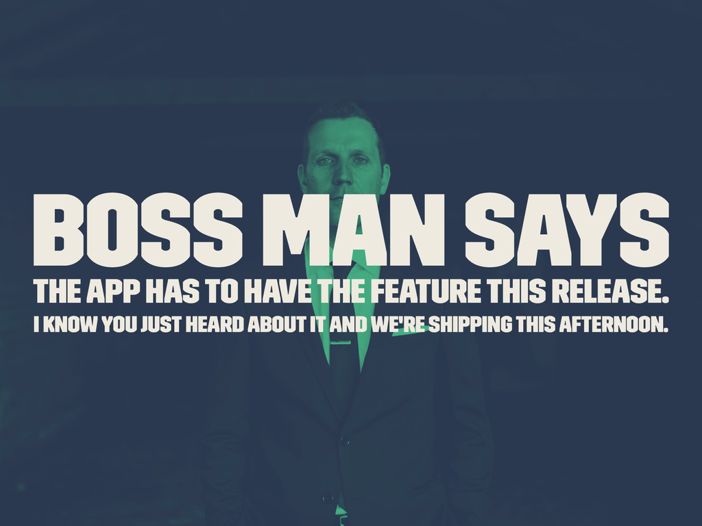 Boss Man Says The app has to have the feature t...