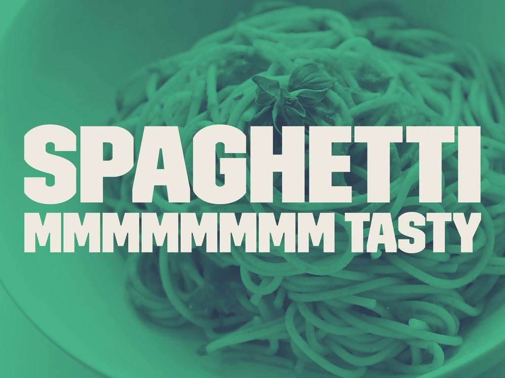 Spaghetti Mmmmmmmm tasty