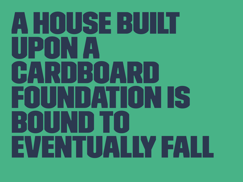 A house built upon a cardboard foundation is bo...