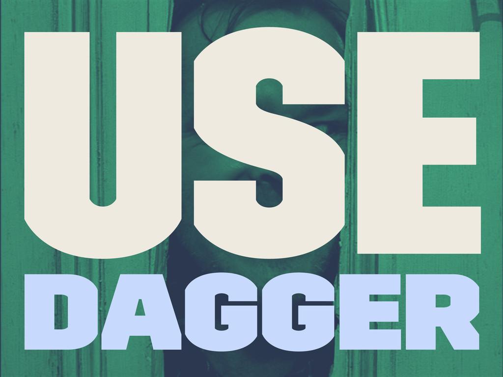 Use Dagger
