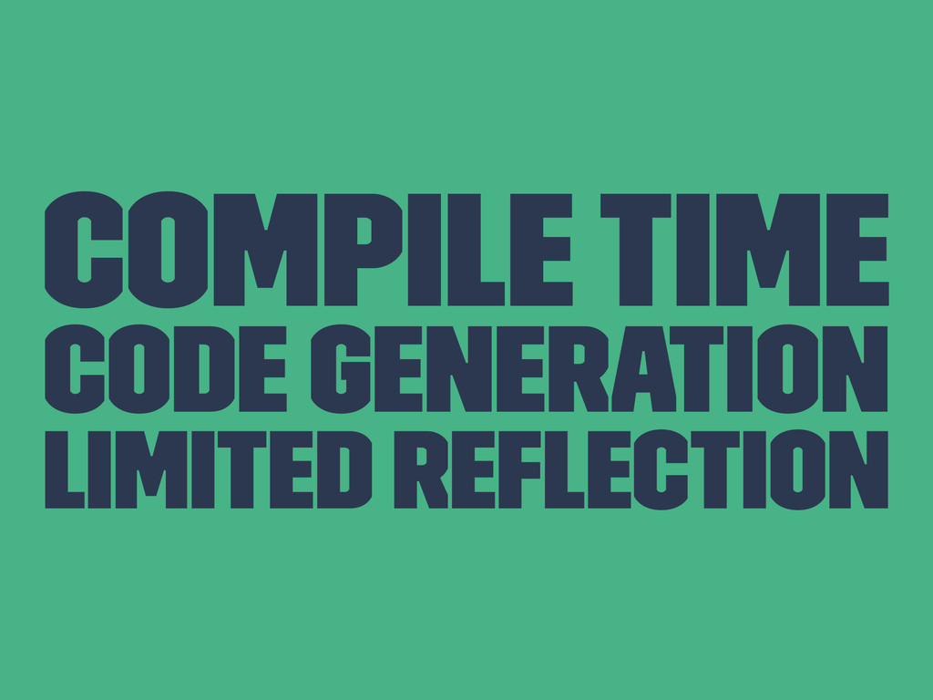 Compile Time Code Generation Limited Reflection
