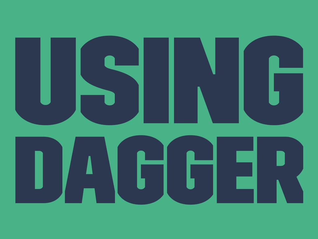 Using Dagger