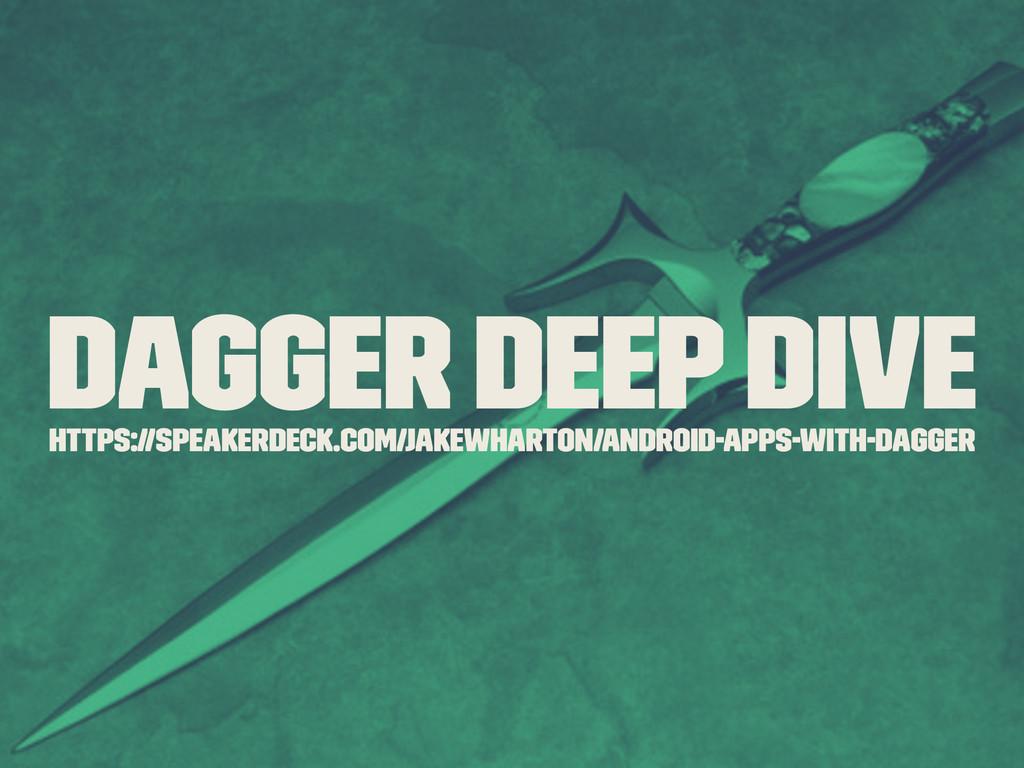 Dagger Deep Dive https://speakerdeck.com/jakewh...