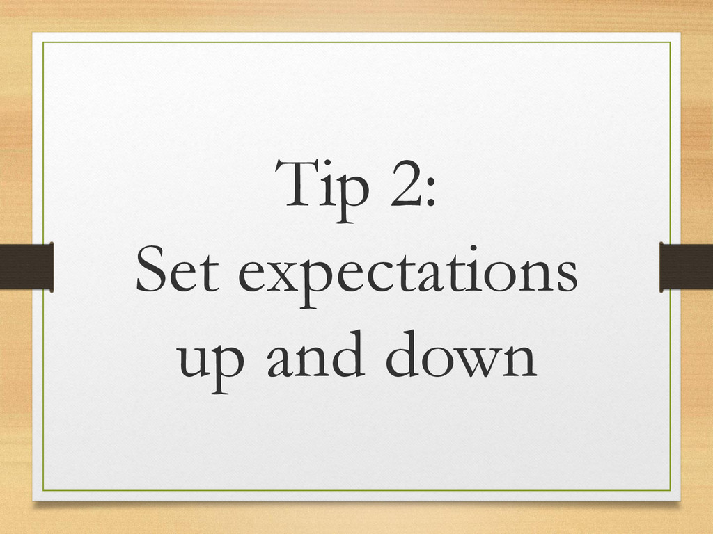 Tip 2: Set expectations up and down