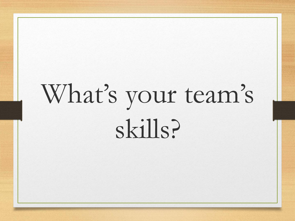 What's your team's skills?