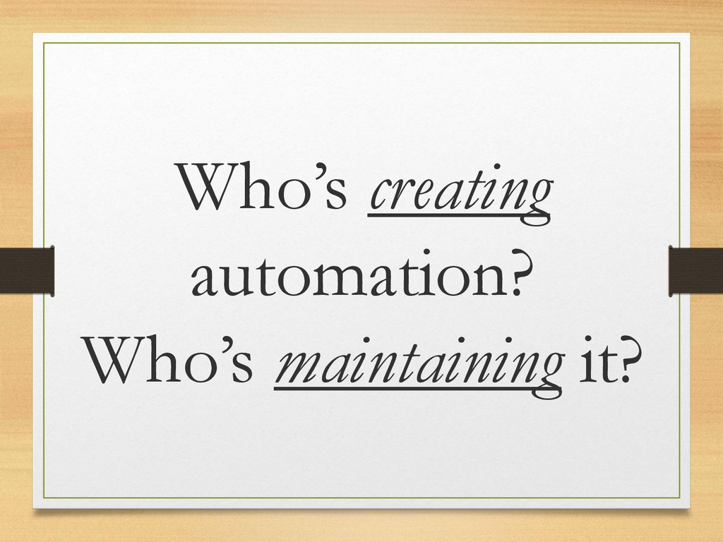 Who's creating automation? Who's maintaining it?