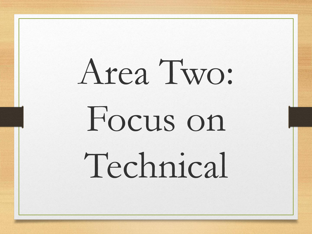 Area Two: Focus on Technical