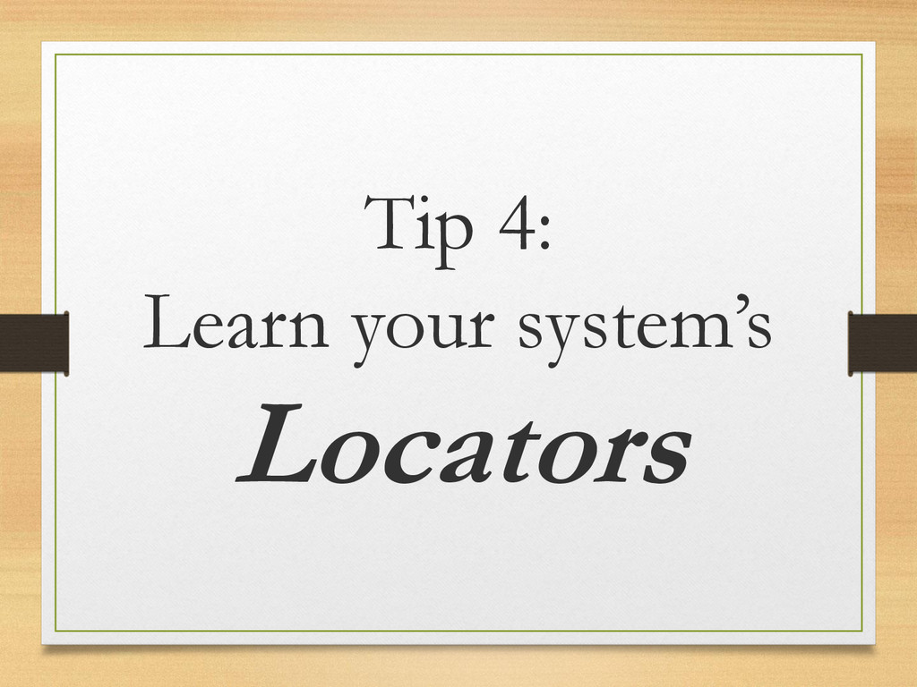 Tip 4: Learn your system's Locators