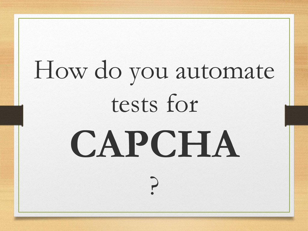 How do you automate tests for CAPCHA ?