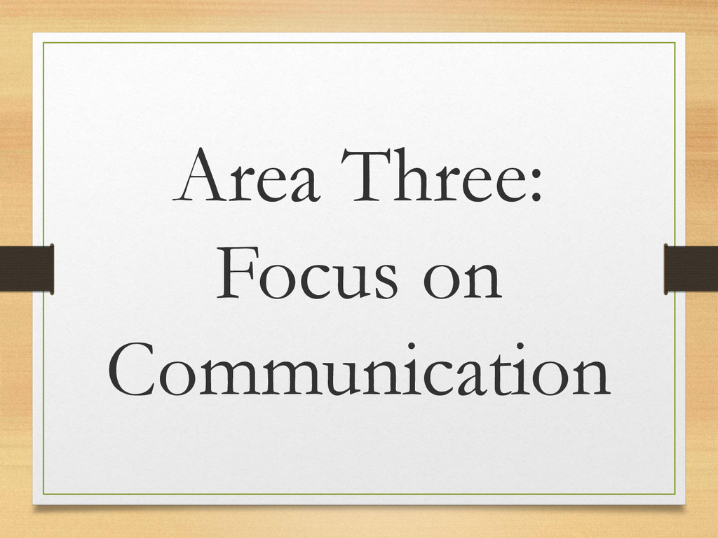 Area Three: Focus on Communication