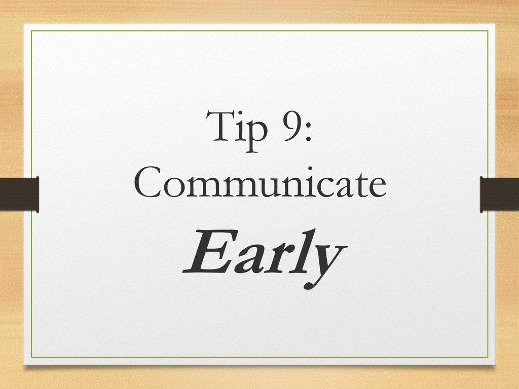 Tip 9: Communicate Early