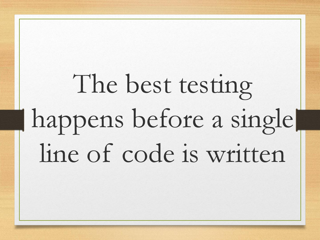 The best testing happens before a single line o...