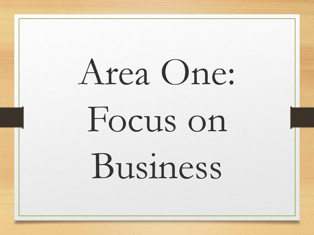 Area One: Focus on Business