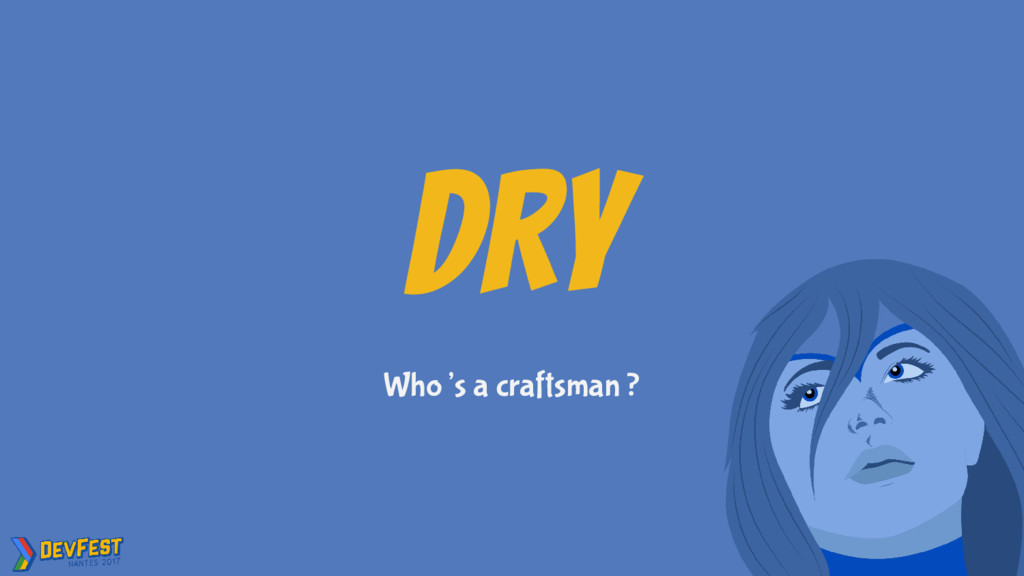 DRY Who's a craftsman ?