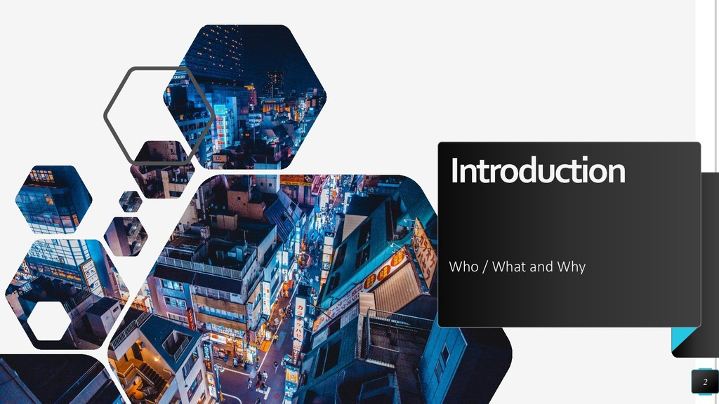Introduction Who / What and Why 2