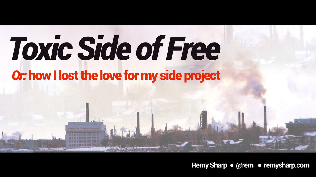 Toxic Side of Free Or: how I lost the love for ...