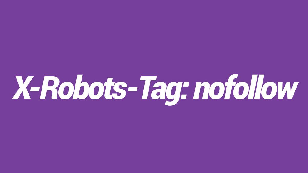 X-Robots-Tag: nofollow