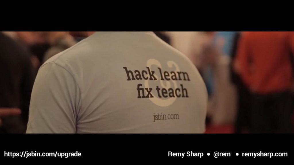 Remy Sharp ● @rem ● remysharp.com https://jsbin...