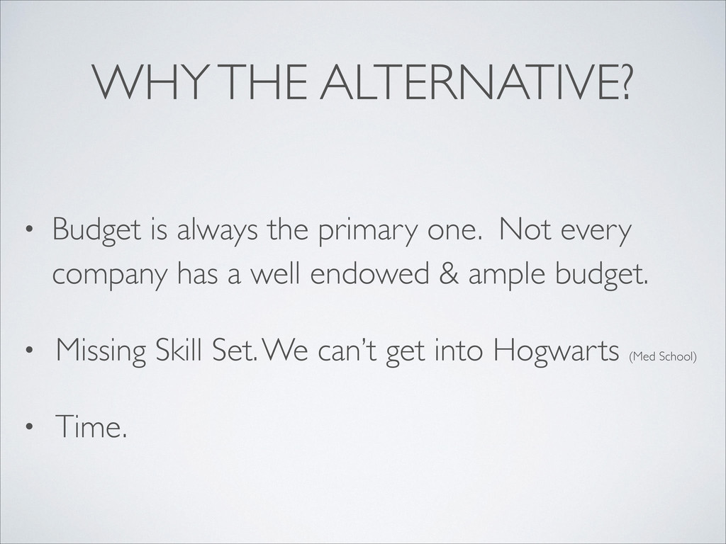 WHY THE ALTERNATIVE? • Budget is always the pri...