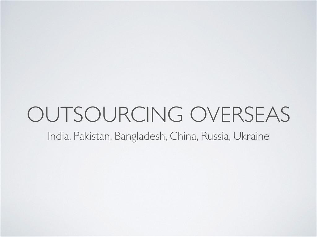 OUTSOURCING OVERSEAS India, Pakistan, Banglades...