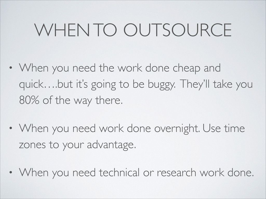 WHEN TO OUTSOURCE • When you need the work done...
