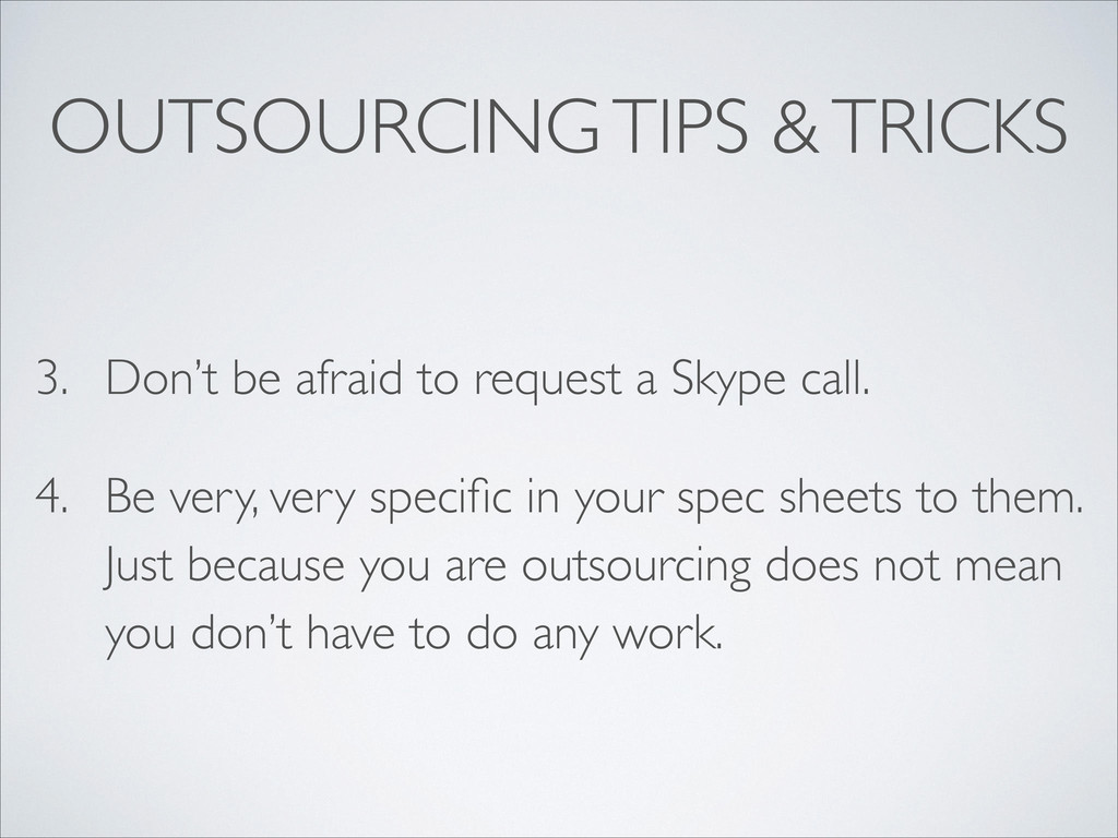 OUTSOURCING TIPS & TRICKS 3. Don't be afraid to...