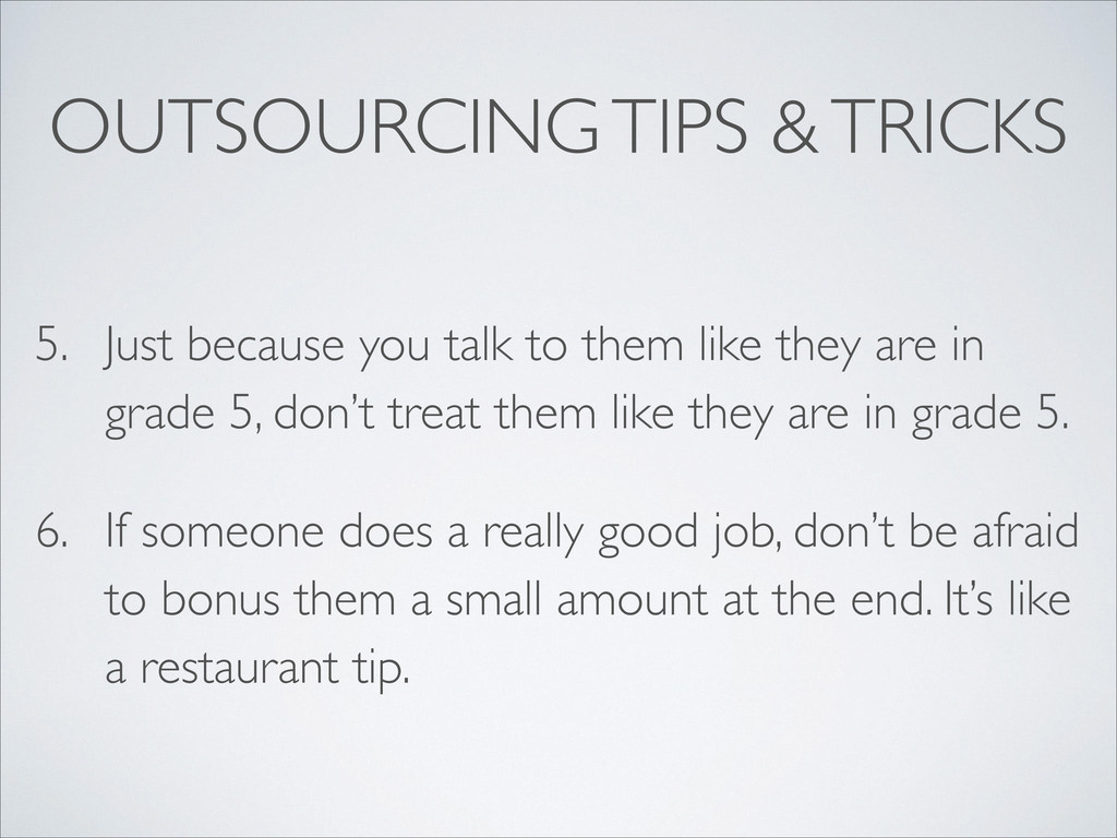OUTSOURCING TIPS & TRICKS 5. Just because you t...