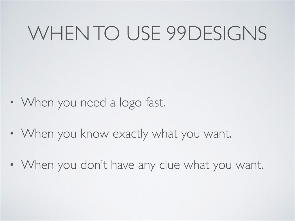 WHEN TO USE 99DESIGNS • When you need a logo fa...