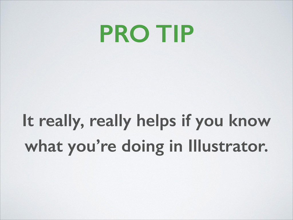 PRO TIP It really, really helps if you know wha...