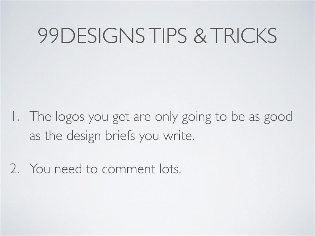 99DESIGNS TIPS & TRICKS 1. The logos you get ar...