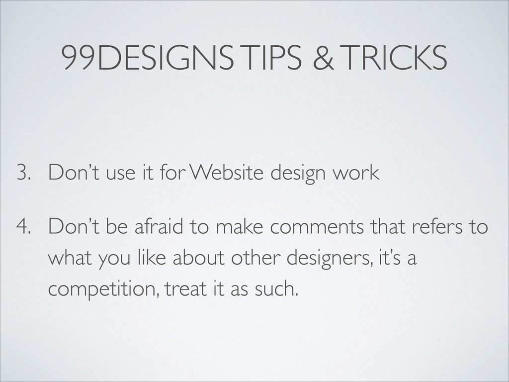 99DESIGNS TIPS & TRICKS 3. Don't use it for Web...