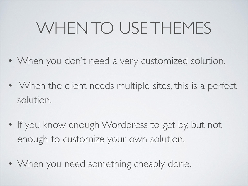 WHEN TO USE THEMES • When you don't need a very...