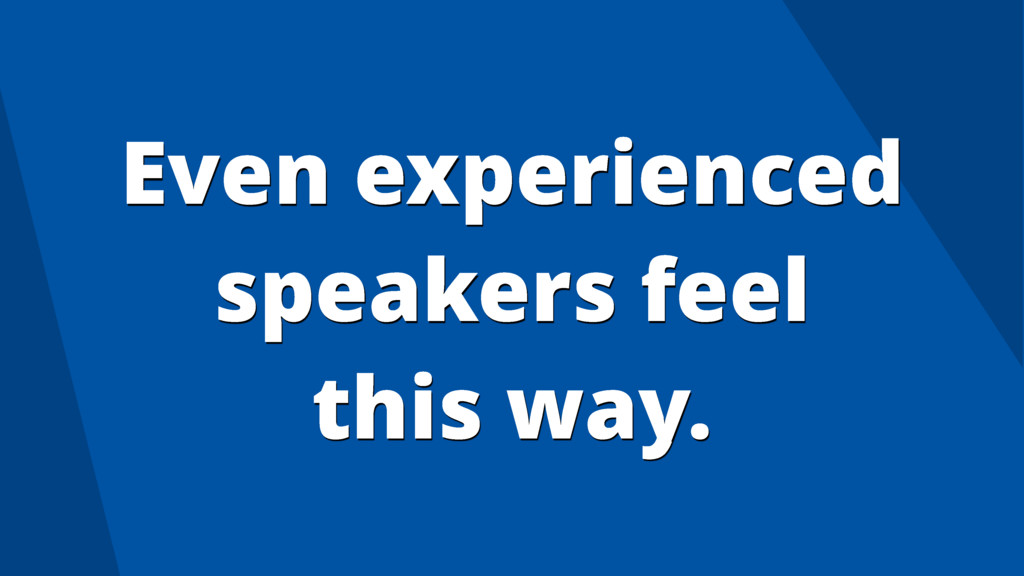 Even experienced speakers feel this way.