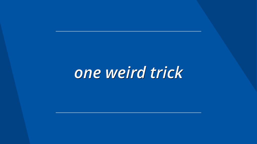 one weird trick