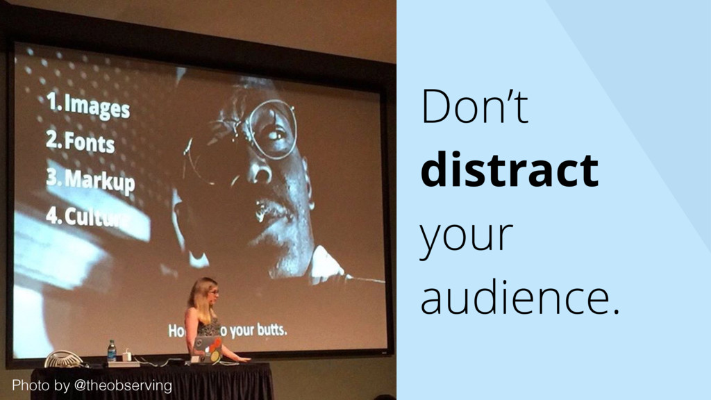 Don't distract your audience. Photo by @theobse...