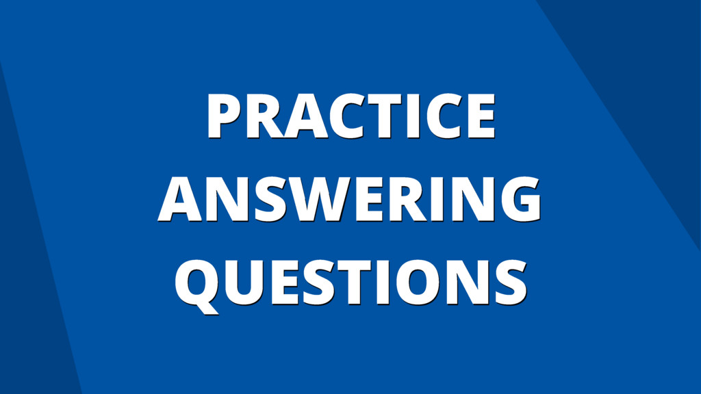 PRACTICE ANSWERING QUESTIONS