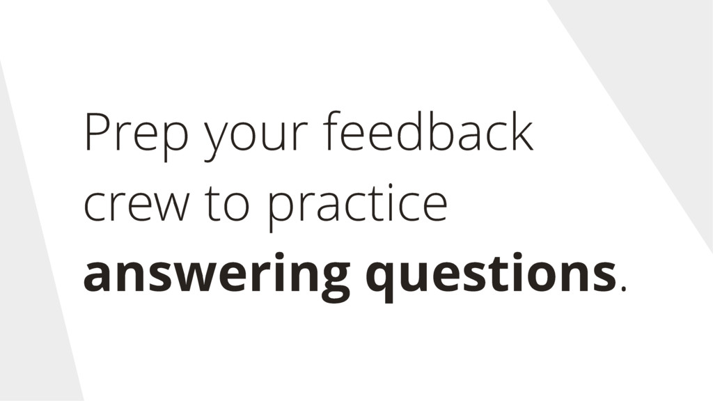 Prep your feedback crew to practice answering q...