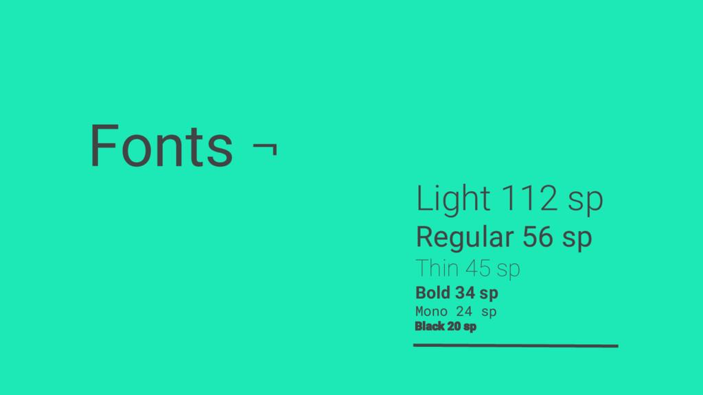 Fonts ¬ Light 112 sp Regular 56 sp Thin 45 sp B...