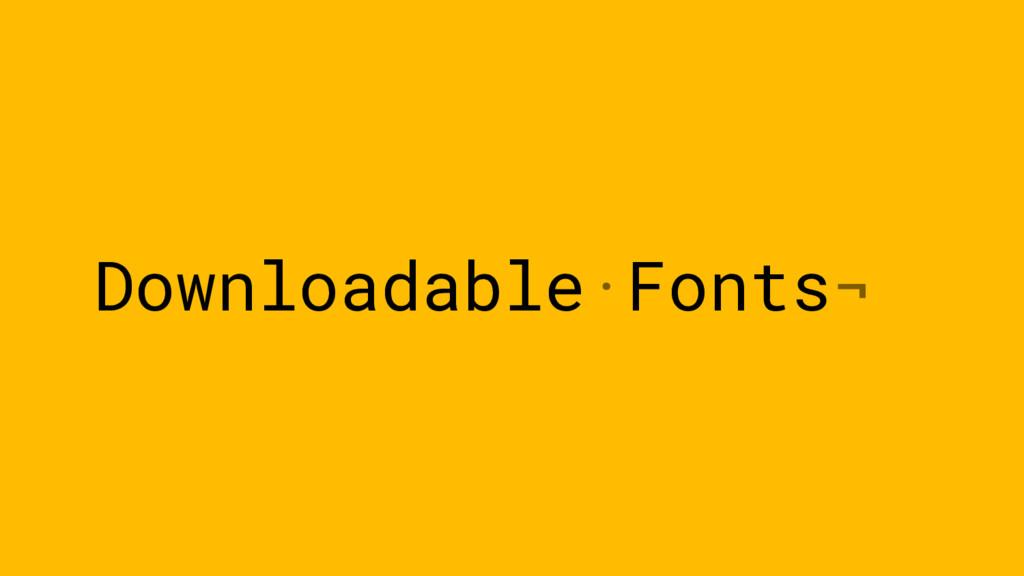 Downloadable·Fonts¬